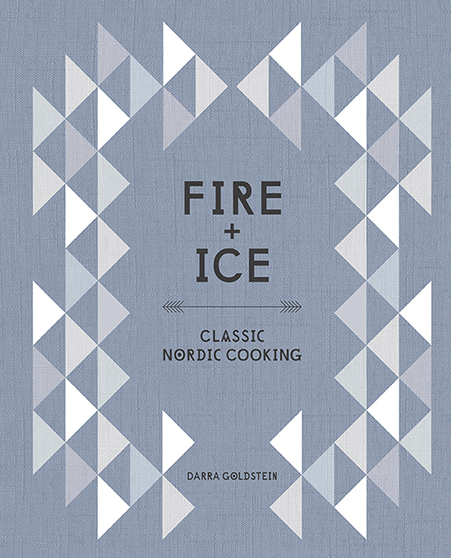 The book cover of Fire and Ice: Classic Nordic Cooking by Darra Goldstein